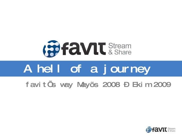 A hell of a journey favit's way May ıs  2008 –  Ekim  2009