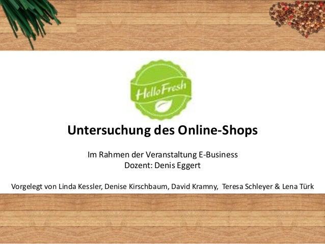 HUntersuchung des Online-ShopsIm Rahmen der Veranstaltung E-BusinessDozent: Denis EggertVorgelegt von Linda Kessler, Denis...