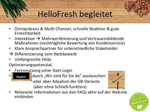 HelloFresh begleitet• Omnipräsenz & Multi-Channel, schnelle Reaktion & guteErreichbarkeit• Interaktion  Mehrwertkreierung...