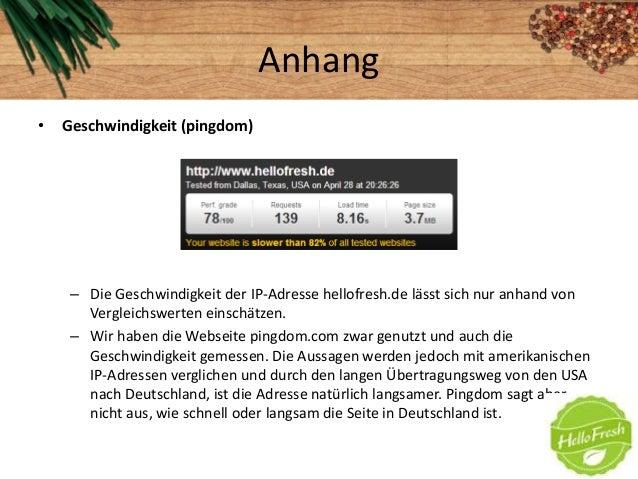 Anhang• Geschwindigkeit (pingdom)– Die Geschwindigkeit der IP-Adresse hellofresh.de lässt sich nur anhand vonVergleichswer...