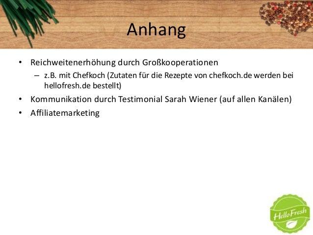 Anhang• Reichweitenerhöhung durch Großkooperationen– z.B. mit Chefkoch (Zutaten für die Rezepte von chefkoch.de werden bei...