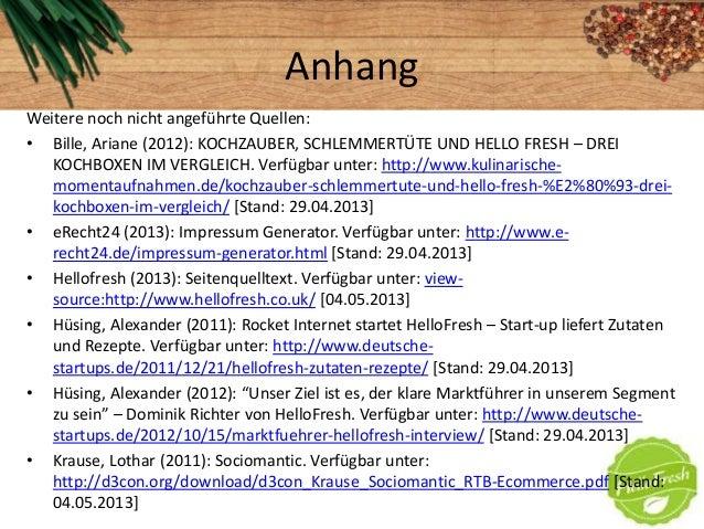 AnhangWeitere noch nicht angeführte Quellen:• Bille, Ariane (2012): KOCHZAUBER, SCHLEMMERTÜTE UND HELLO FRESH – DREIKOCHBO...