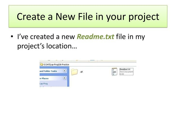 Create a New File in your project• I've created a new Readme.txt file in my  project's location…