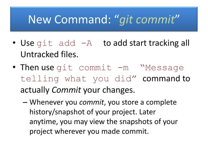 """New Command: """"git commit""""• Use git add -A to add start tracking all  Untracked files.• Then use git commit -m """"Message  te..."""