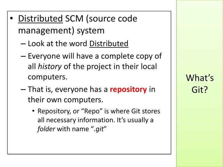 • Distributed SCM (source code  management) system  – Look at the word Distributed  – Everyone will have a complete copy o...