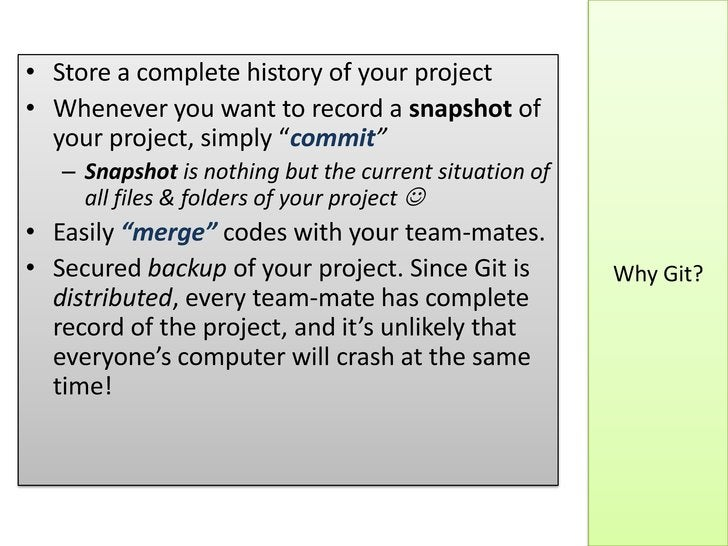 """• Store a complete history of your project• Whenever you want to record a snapshot of  your project, simply """"commit""""   – S..."""