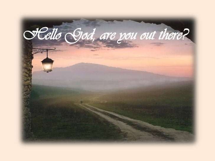 Hello God, are you out there? <br />