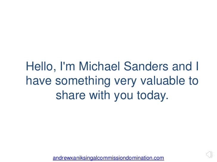 Hello, Im Michael Sanders and Ihave something very valuable to      share with you today.     andrewxaniksingalcommissiond...