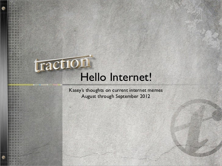 Hello Internet!Kasey's thoughts on current internet memes     August through September 2012                               ...