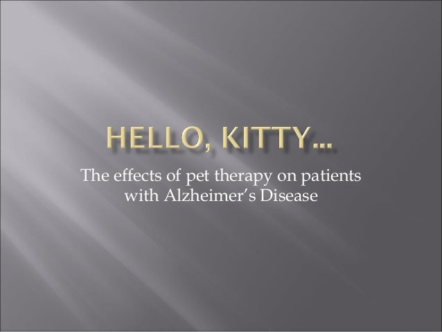 The effects of pet therapy on patients with Alzheimer's Disease