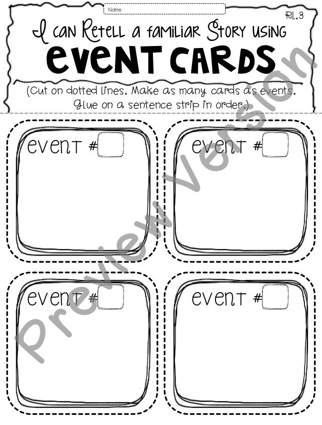 I can Retell a familiar Story using Event Cards RL.3 EVENT #EVENT # Name: (Cut on dotted lines. Make as many cards as even...