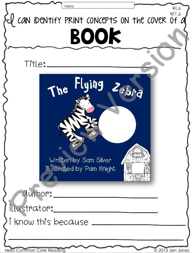 Hello Common Core Reading © 2013 Jen Jones I can identify print concepts on the cover of a Book RL.6 RIT.6 Name: Title: Au...