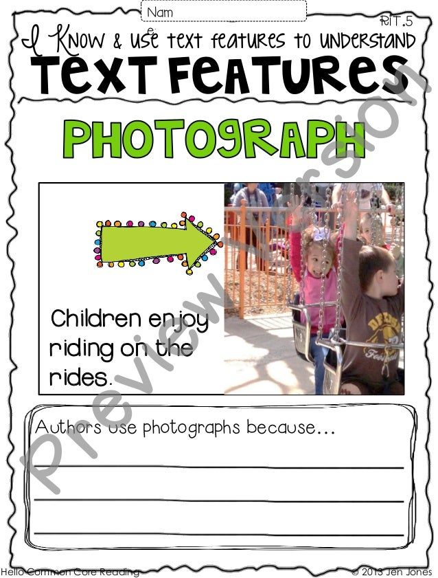 I Know & use text features to understand Text features RIT.5 Hello Common Core Reading © 2013 Jen Jones Nam e: Authors use...