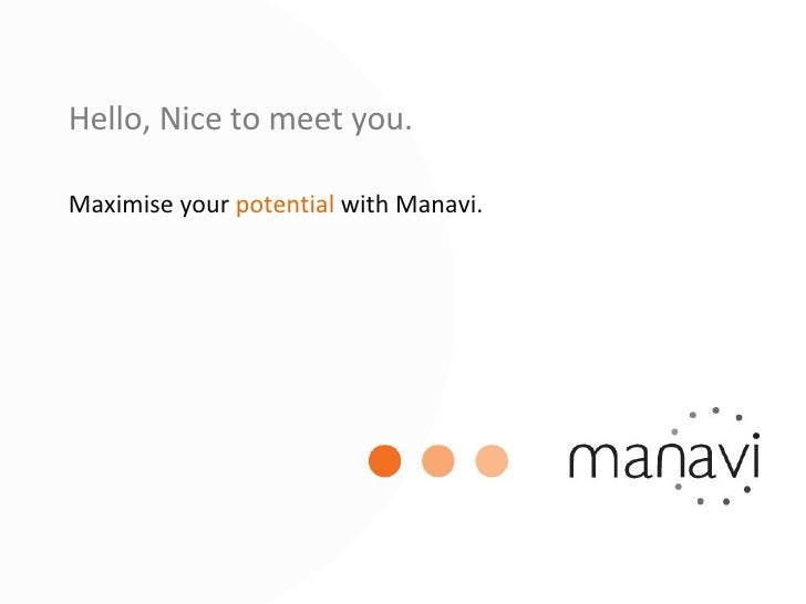 Hello, Nice to meet you. Maximise your  potential  with Manavi.