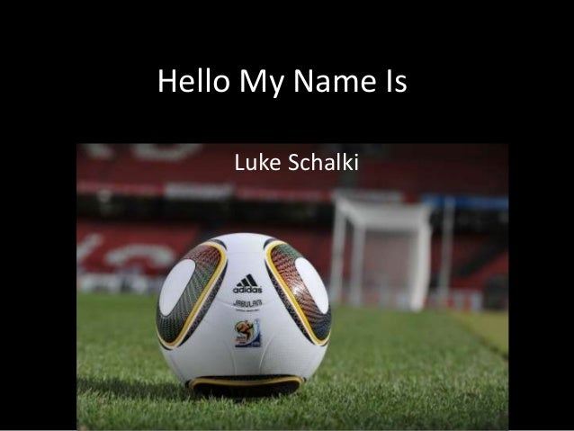 Hello My Name Is Luke Schalki