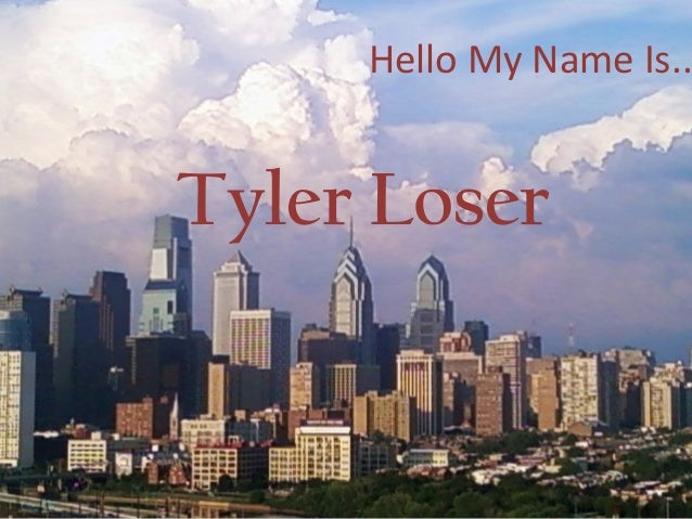 Hello My Name Is.. Tyler Loser