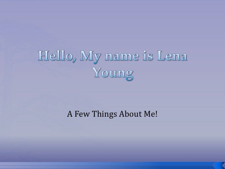 Hello, My name is Lena Young<br />A Few Things About Me!<br />