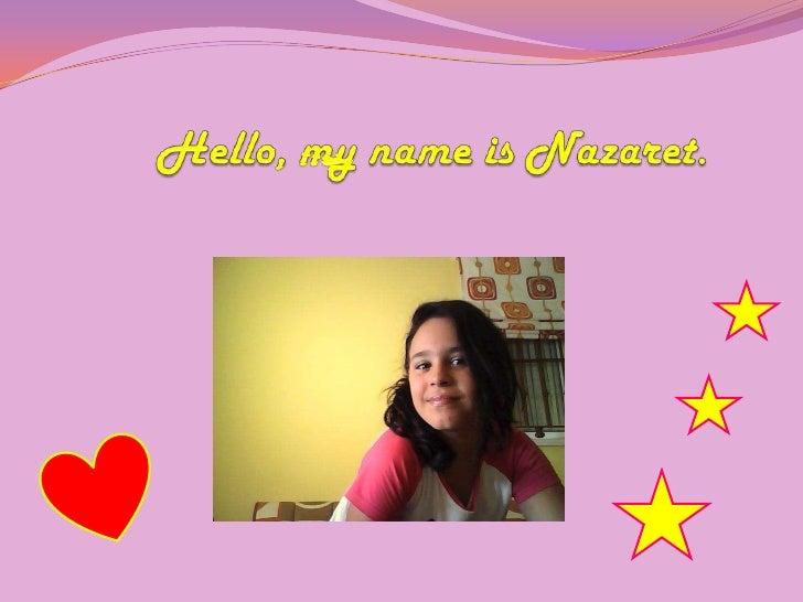 Hello, my nameis Nazaret. <br />