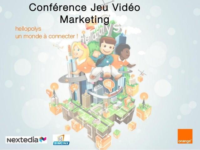 Conférence Jeu Vidéo Marketing  hellopolys un monde à connecter !
