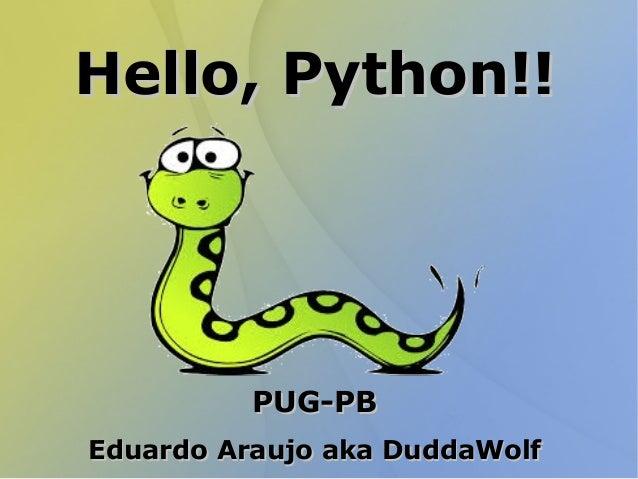 Hello, Python!!Hello, Python!! PUG-PBPUG-PB Eduardo Araujo aka DuddaWolfEduardo Araujo aka DuddaWolf