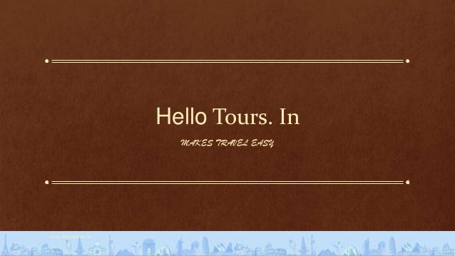 Hello Tours. In                      MAKES TRAVEL EASYwww.Hellotours.in