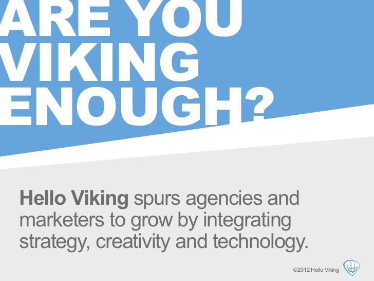 ARE YOUVIKINGENOUGH?Hello Viking spurs agencies andmarketers to grow by integratingstrategy, creativity and technology.   ...