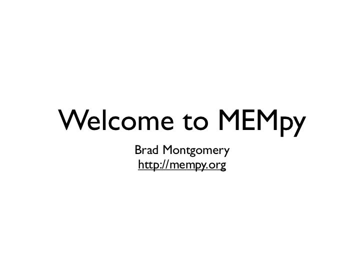Welcome to MEMpy    Brad Montgomery    http://mempy.org