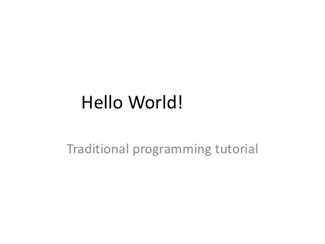 Hello World!Traditional programming tutorial