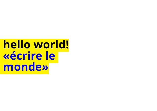 hello world!  «écrire le  monde»