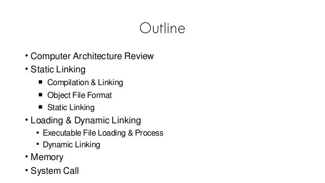 Outline • Computer Architecture Review • Static Linking  Compilation & Linking  Object File Format  Static Linking • Lo...