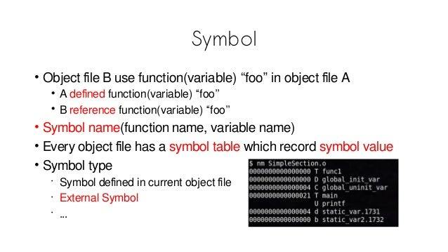 """Symbol • Object file B use function(variable) """"foo"""" in object file A • A defined function(variable) """"foo"""" • B reference fu..."""