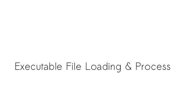 Executable File Loading & Process