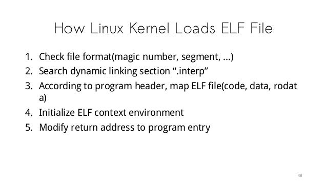 """How Linux Kernel Loads ELF File 1. Check file format(magic number, segment, ...) 2. Search dynamic linking section """".inter..."""