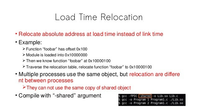 """Load Time Relocation • Relocate absolute address at load time instead of link time • Example: Function """"foobar"""" has offse..."""