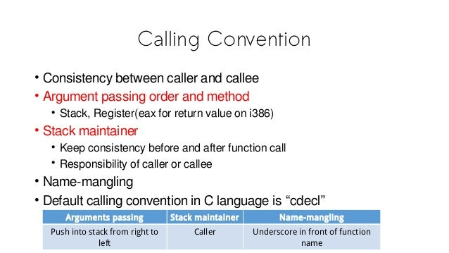 Calling Convention • Consistency between caller and callee • Argument passing order and method • Stack, Register(eax for r...