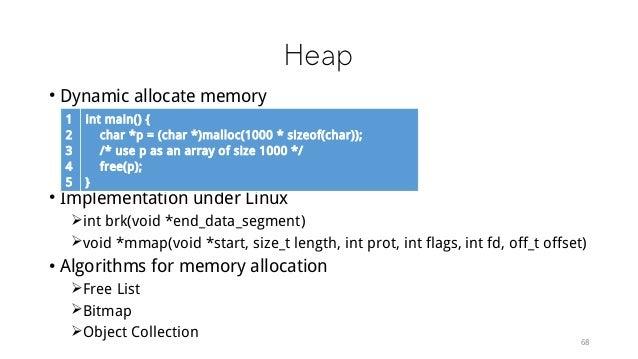 Heap • Dynamic allocate memory • Implementation under Linux int brk(void *end_data_segment) void *mmap(void *start, size...