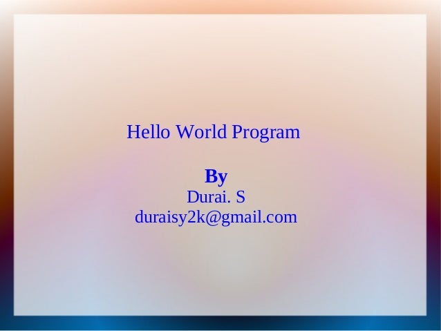 Hello World Program        By       Durai. Sduraisy2k@gmail.com