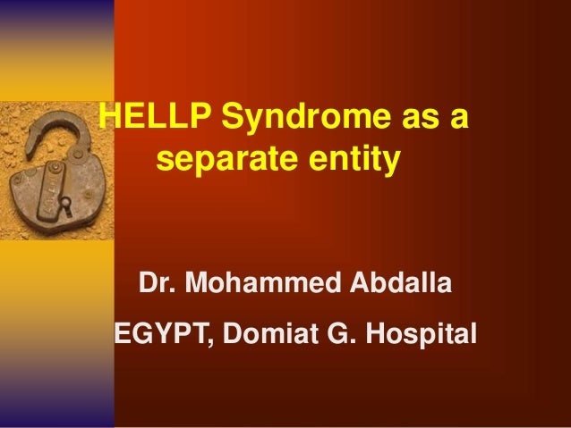 HELLP Syndrome as a separate entity Dr. Mohammed Abdalla EGYPT, Domiat G. Hospital
