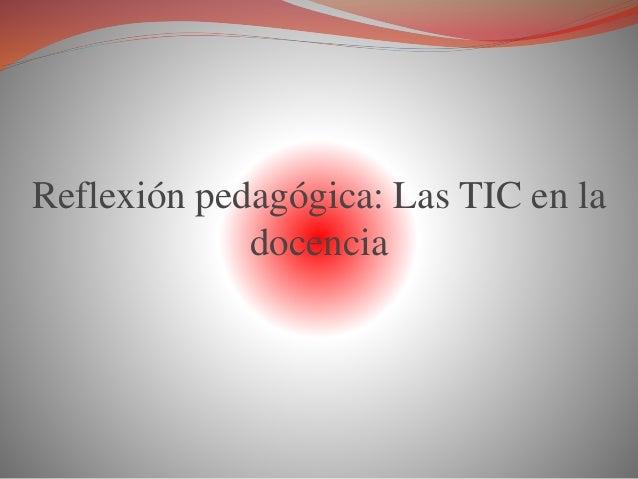 Reflexión pedagógica: Las TIC en la docencia