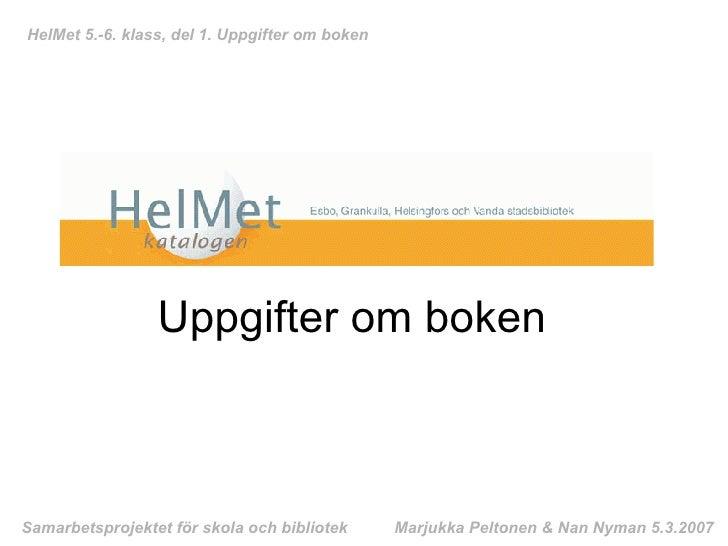 Uppgifter om boken  HelMet 5.-6. klass, del 1. Uppgifter om boken Samarbetsprojektet för skola och bibliotek Marjukka Pelt...
