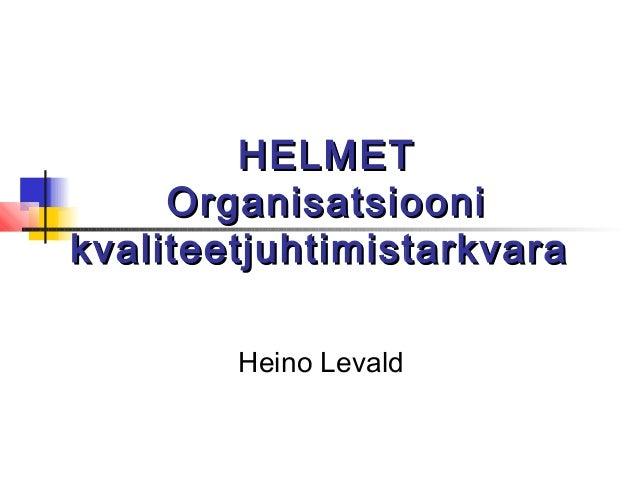 HELMETHELMETOrganisatsiooniOrganisatsioonikvaliteetjuhtimistarkvarakvaliteetjuhtimistarkvaraHeino Levald
