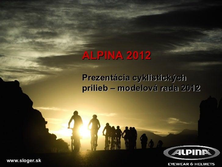 ALPINA 2012 Prezentácia cyklistických prilieb – modelová rada 2012   www.sloger.sk