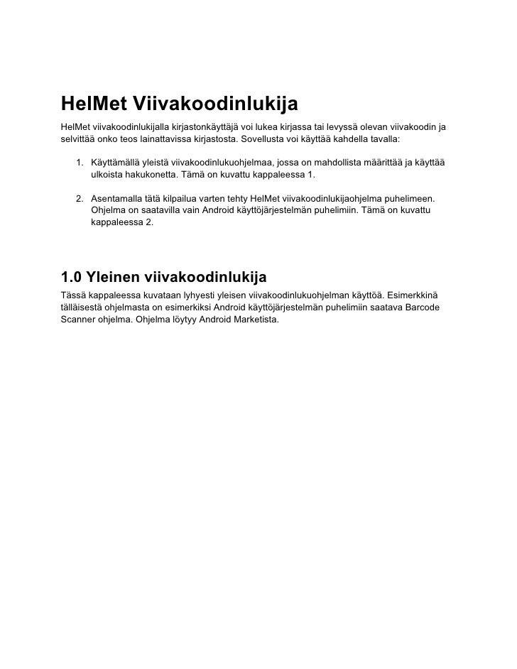 HelMet Viivakoodinlukija HelMet viivakoodinlukijalla kirjastonkäyttäjä voi lukea kirjassa tai levyssä olevan viivakoodin j...