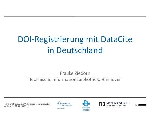 Helmholtz Open Access Webinare zu Forschungsdaten Webinar 2 - 27.08. /04.09. 12 Frauke Ziedorn Technische Informationsbibl...