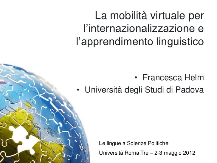 """La mobilità virtuale per  l""""internazionalizzazione el""""apprendimento linguistico               • Francesca Helm• Università..."""