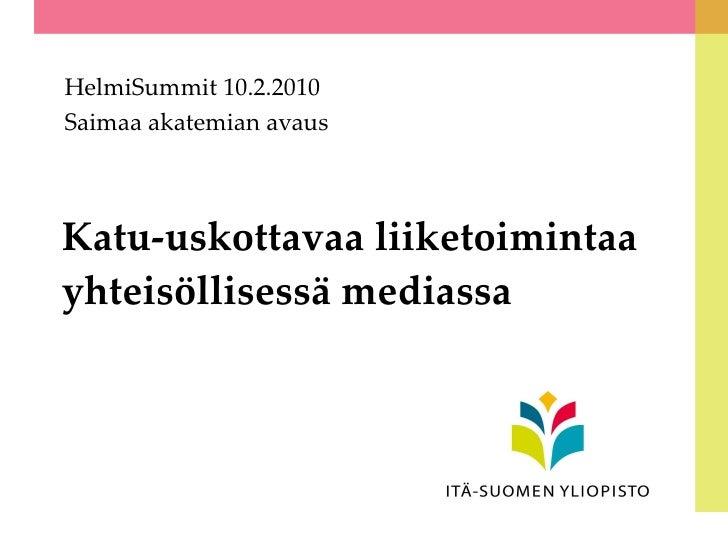 Katu-uskottavaa liiketoimintaa yhteisöllisessä mediassa HelmiSummit 10.2.2010 Saimaa akatemian avaus