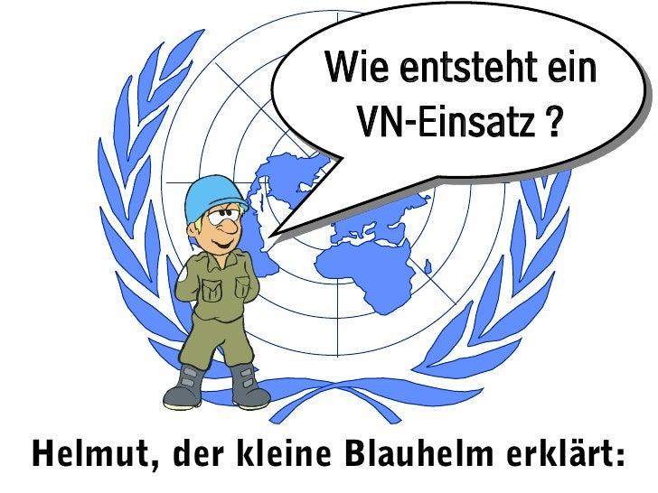 Wie entsteht ein                  VN-Einsatz ?Helmut, der kleine Blauhelm erklärt:
