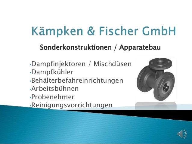 Sonderkonstruktionen / Apparatebau •Dampfinjektoren / Mischdüsen •Dampfkühler •Behälterbefahreinrichtungen •Arbeitsbühnen ...