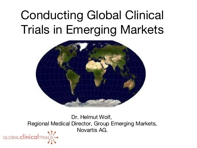 Conducting Global Clinical Trials in Emerging Markets Dr. Helmut Wolf, Regional Medical Director, Group Emerging Markets, ...