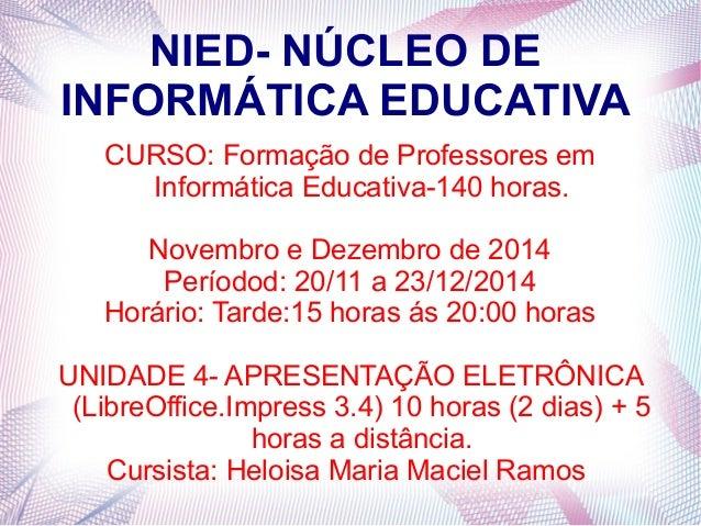 NIED- NÚCLEO DE INFORMÁTICA EDUCATIVA CURSO: Formação de Professores em Informática Educativa-140 horas. Novembro e Dezemb...